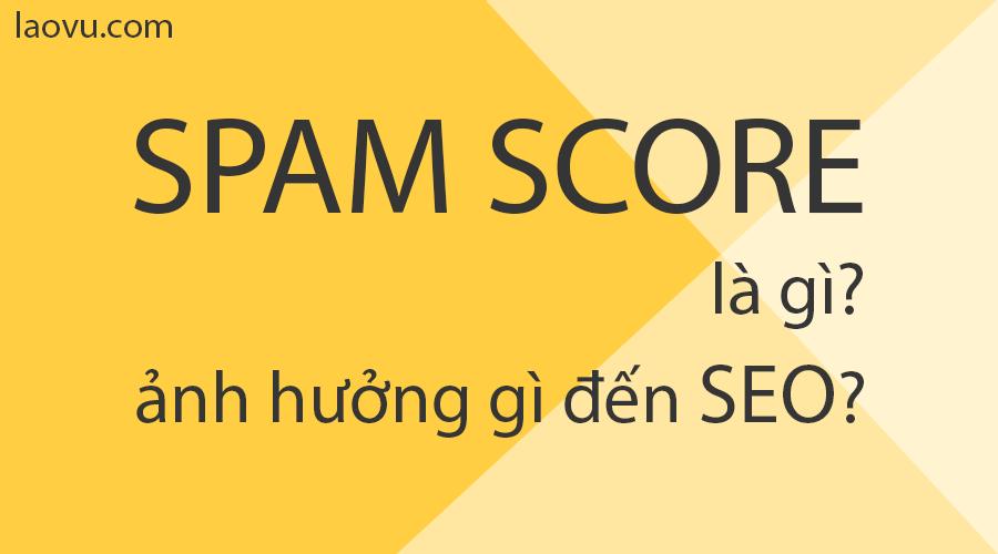 Spam Score là gì? Nó ảnh hưởng đến SEO như thế nào?