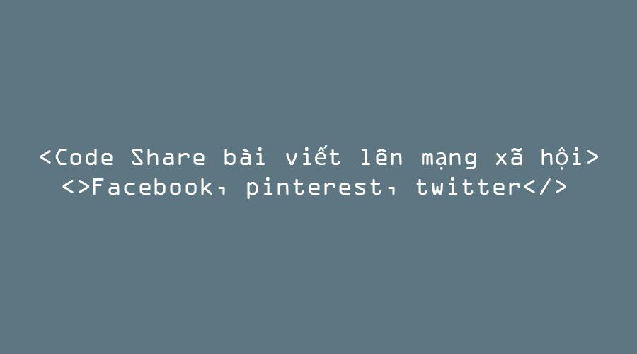 Code php share bài viết facebook, pinterest, twitter